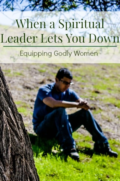 When a Spiritual Leader Lets You Down | Equipping Godly Women