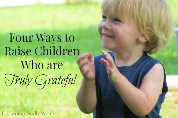 Four Ways to Raise Children Who are Truly Grateful