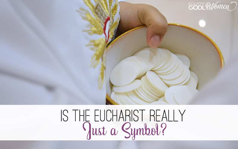 Is the Eucharist Really Just a Symbol? 5 Convincing Proofs that Say that It's Not