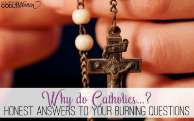 Why do Catholics...? Honest Answers to Your Burning Questions