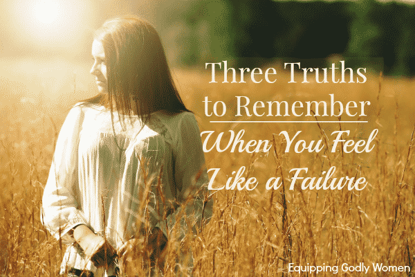 Three Truths to Remember When You Feel Like a Failure