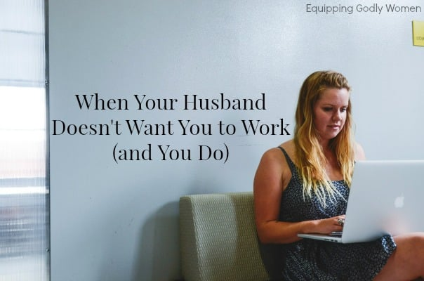 Help! My Husband Doesn't Want Me to Work (And I do)