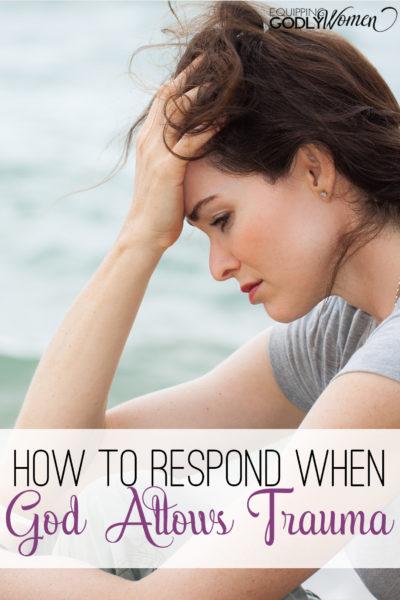 How to Respond When God Allows Trauma