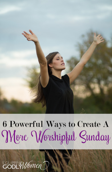 You know you're supposed to set Sundays aside as a day of rest, but do you? If your Sundays aren't quite as worshipful as they should be--these 6 tips will help.