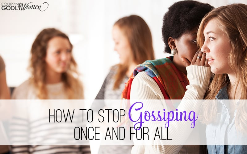 Women are relational creatures--we love to talk and connect! Unfortunately, that talking and connecting often turns into gossip--even if we know better? Are you guilty of gossiping on occasion? Here's what you need to do about it.