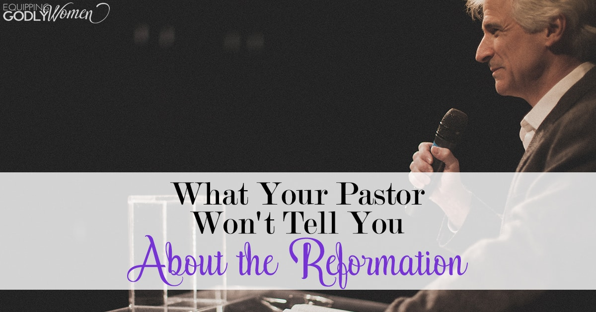 What Your Pastor Won't Tell You About the Reformation