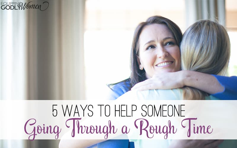 Have a friend going through a rough time right now? Here are five ways you can help.