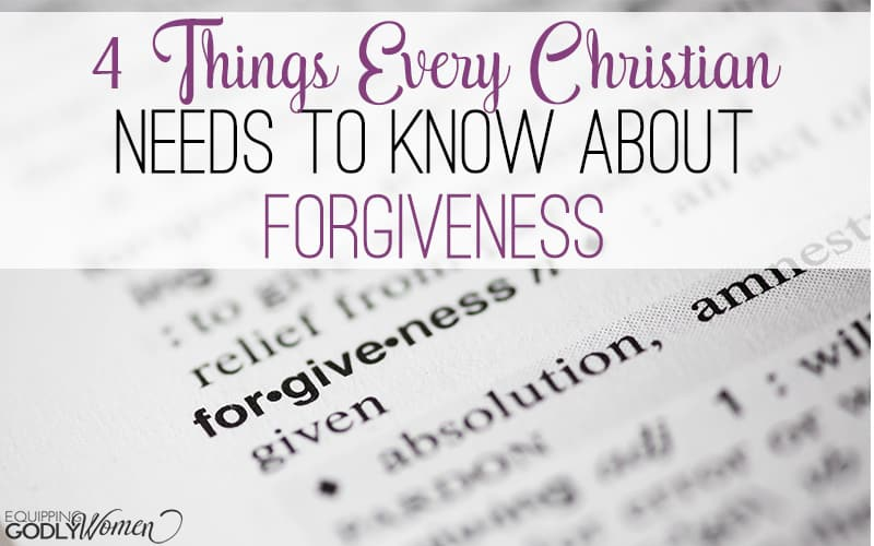 Four Things Every Christian Needs to Know About Forgiveness
