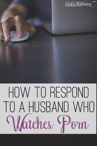 Husband watches porn? Don't suffer in silence and don't accidentally make it worse. Here's how to respond the right way.