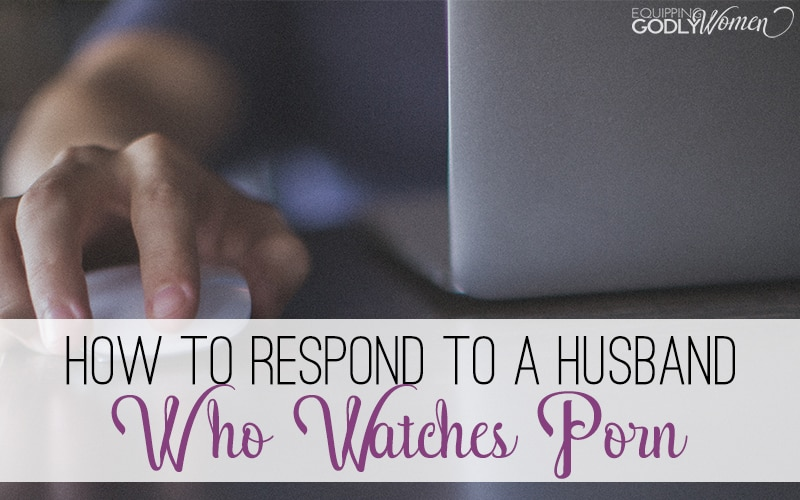 How to Respond to a Husband Who Watches Pornography