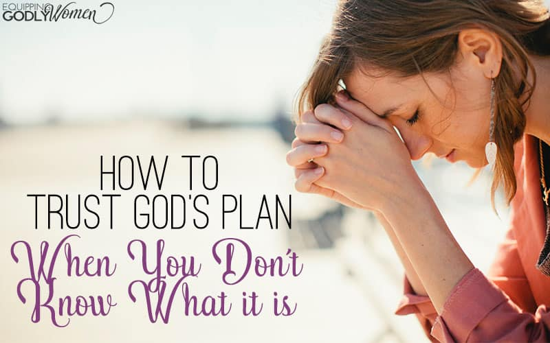 How to Trust God's Plan – When You Don't Know What it is