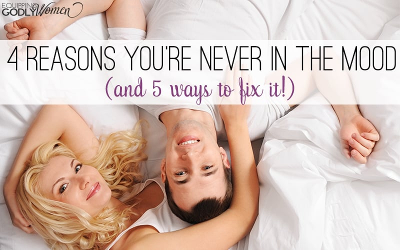 4 Reasons You're Never in the Mood (and 5 ways to fix it!)