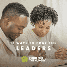 10 Ways to Pray for Local and National Leaders from Food for the Hungry
