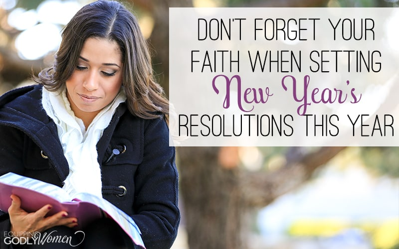 Don't Forget Your Faith When Setting New Year's Resolutions This Year