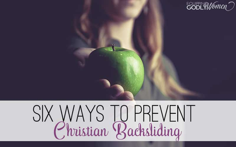 Six Ways to Prevent Christian Backsliding