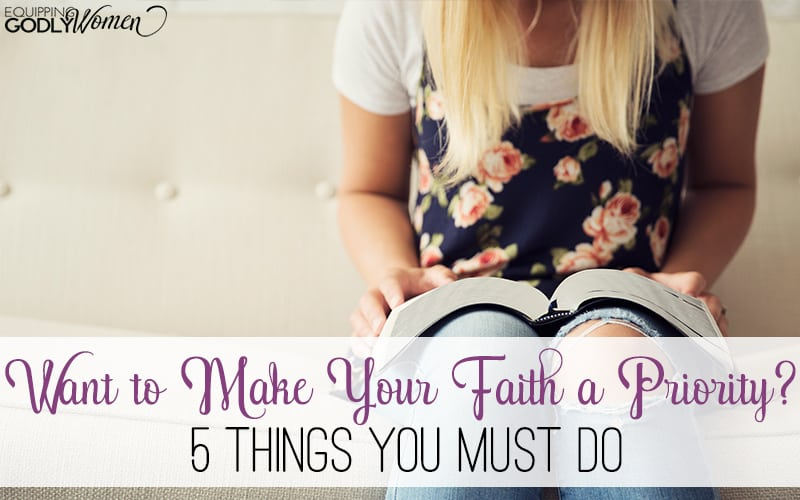 Want to Make Your Faith a Priority? 5 Things You Must Do