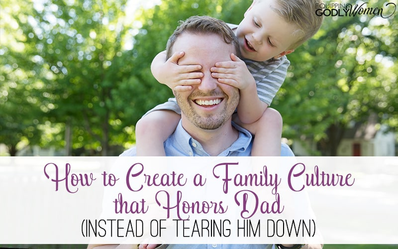 How to Create a Family Culture that Honors Dad (Instead of Tearing Him Down)