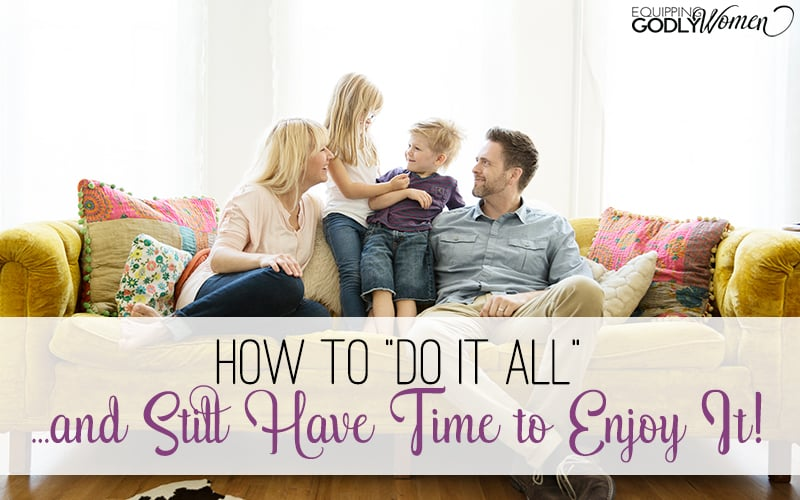 "How to ""Do it All"" … and Still Have Time to Enjoy It!"