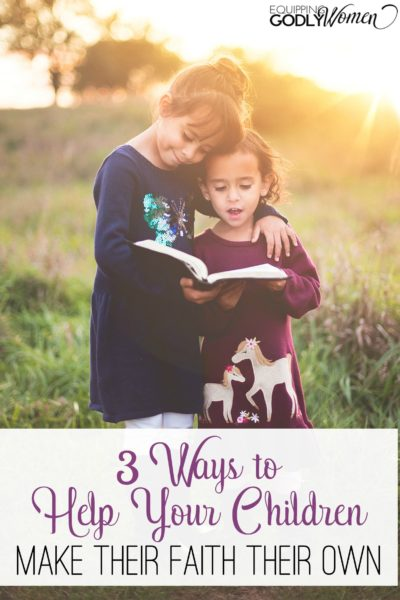 Want to help your children make their faith their own? Do these three things.