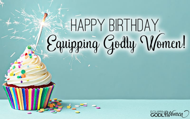 Happy Birthday, Equipping Godly Women!