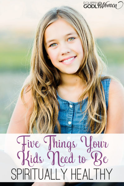 Do your children have all five of these things they need to be spiritually healthy?