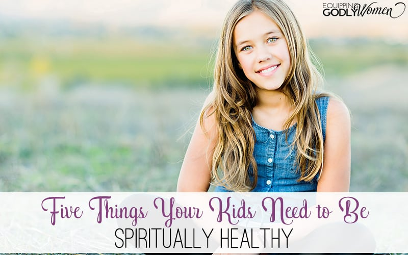 Five Things Your Kids Need to Be Spiritually Healthy