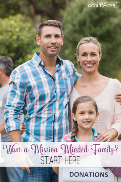 Love these tips for creating a mission minded family!