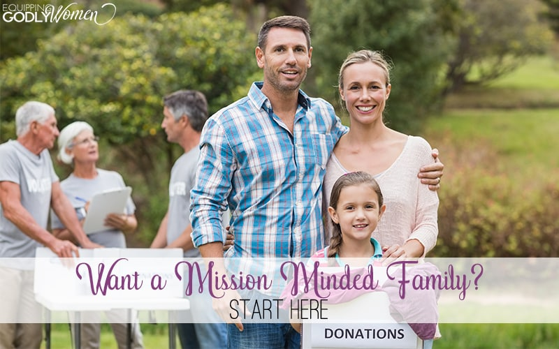 Want a Mission Minded Family? Start Here