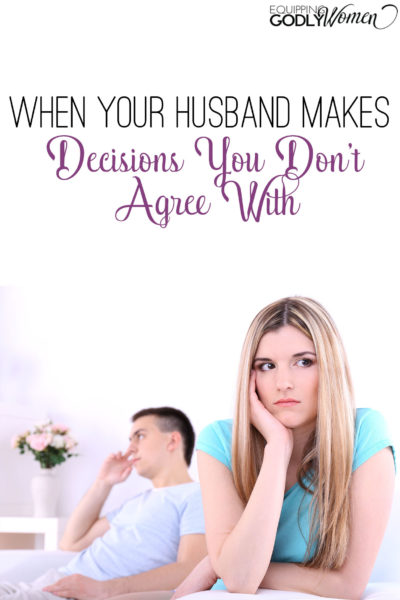 Great advice for when your husband makes decisions you don't agree with! Definitely worth the read!