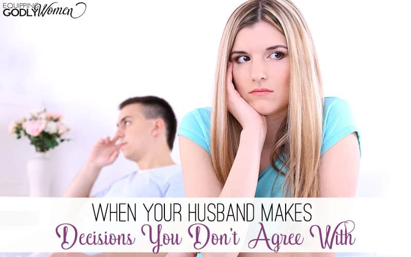 When Your Husband Makes Decisions You Don't Agree With