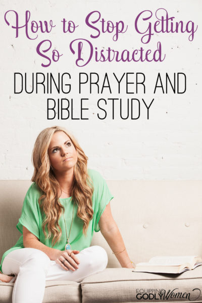 Great tips for anyone who regularly gets distracted during prayer and Bible study!