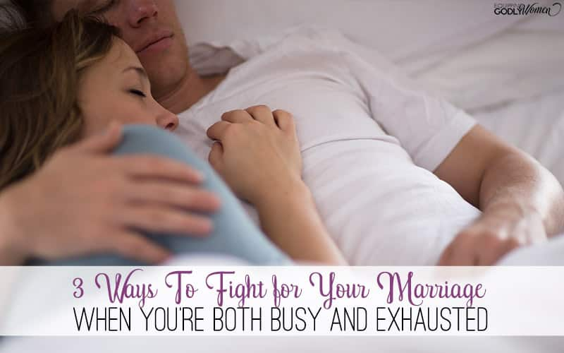 3 Ways To Fight for Your Marriage When You're Busy and Exhausted