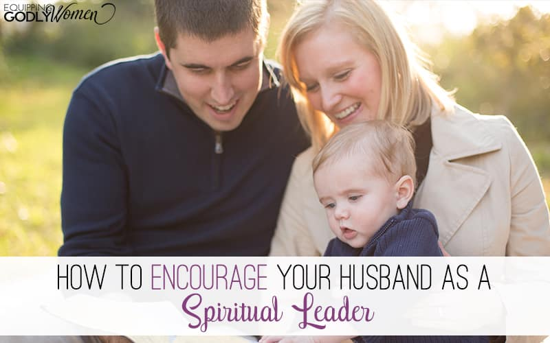 How to Encourage Your Husband as a Spiritual Leader