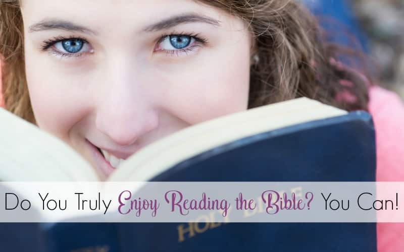 Do You Truly Enjoy Reading the Bible? You Can!