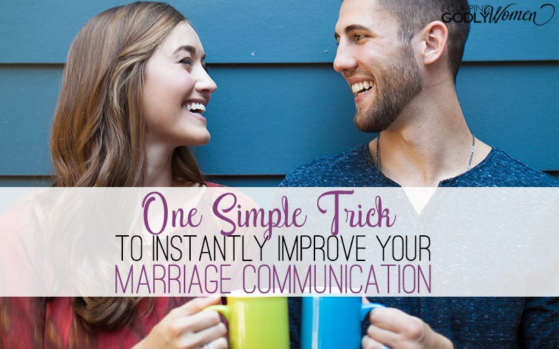 One Simple Trick to Instantly Improve Your Marriage Communication