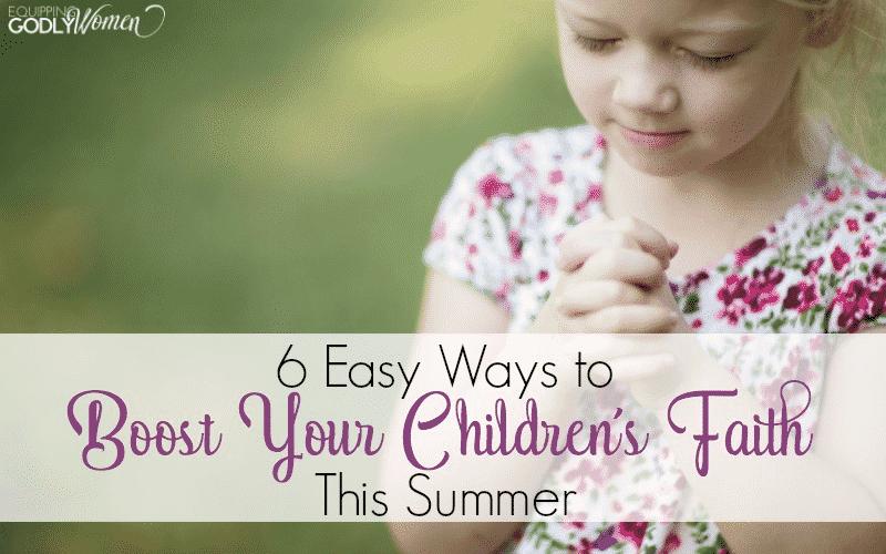 6 Easy Ways to Nurture Your Children's Faith This Summer