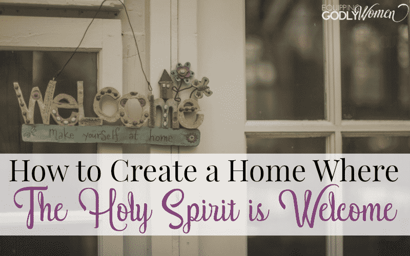 5 Ways to Create a Home Where the Holy Spirit is Welcome