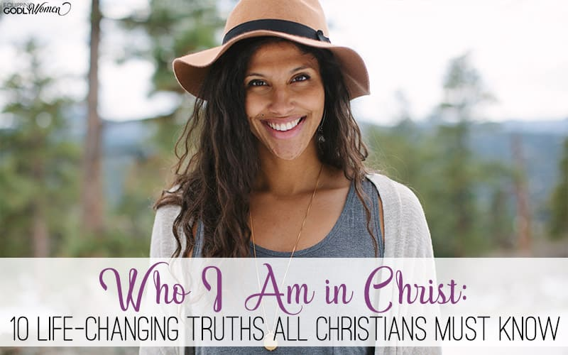 Who I Am in Christ: 10 Life-Changing Truths All Christians Must Know