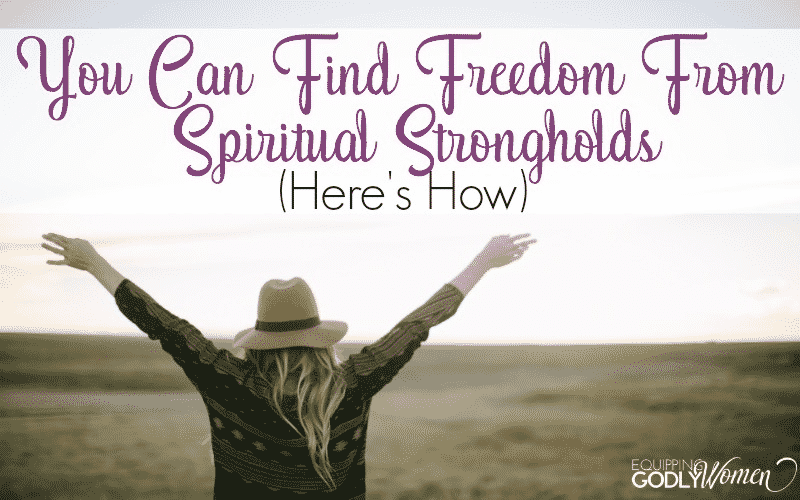 You Can Find Freedom From Spiritual Strongholds (Here's How)