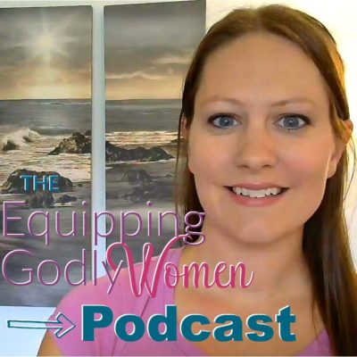 Equipping Godly Women Podcast - A Bible-Based Podcast for Christian Women