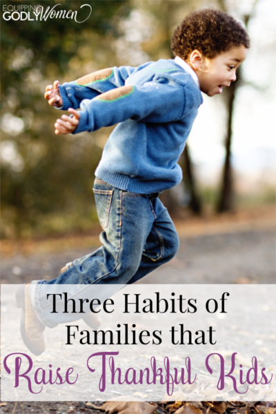 These are some really great habits families can use to raise kids who are thankful in today's world. It's never too late!