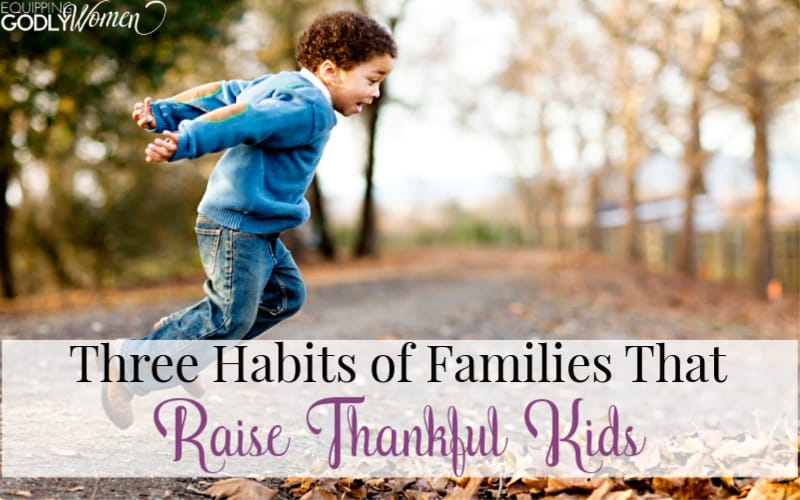 Three Habits of Families That Raise Thankful Kids