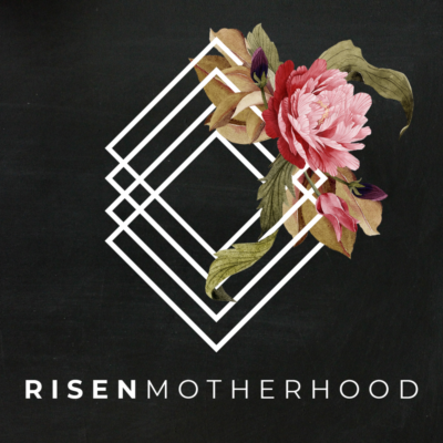 risen motherhood podcast