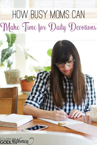How Busy Moms Can Make Time for Daily Devotions